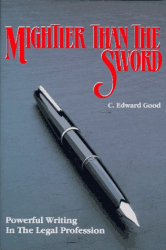 C. Edward Good: Mightier Than the Sword: Powerful Writing in the Legal Profession