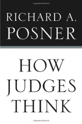 Richard A. Posner: How Judges Think
