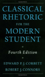 Edward P. J. Corbett and Robert J. Connors: Classical Rhetoric for the Modern Student