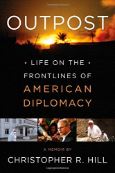 : Outpost: Life on the Frontlines of American Diplomacy: A Memoir