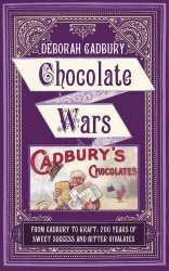 Deborah Cadbury: Chocolate Wars: From Cadbury to Kraft: 200 years of Sweet Success and Bitter Rivalry
