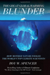 Roy W Spencer: The Great Global Warming Blunder: How Mother Nature Fooled the World's Top Climate Scientists