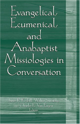 : Evangelical, Ecumenical, And Anabaptist Missiologies in Conversation: Essays in Honor of Wilbert R. Shenk