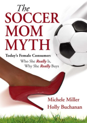 The Soccer Mom Myth: by Michele Miller and Holly Buchanan