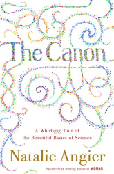Natalie Angier: The Canon: A Whirligig Tour of the Beautiful Basics of Science