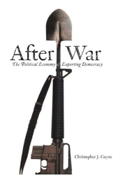 Christopher Coyne: After War: The Political Economy of Exporting Democracy (Stanford Economics & Finance)