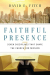 David E. Fitch: Faithful Presence: Seven Disciplines That Shape the Church for Mission