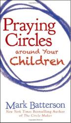 Mark Batterson: Praying Circles around Your Children