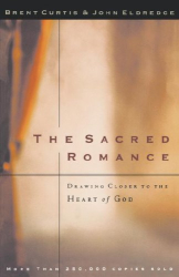 Brent Curtis & John Eldredge: The Sacred Romance: Drawing Closer to the Heart of God