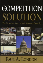 Paul A.  London: The Competition Solution : The Bipartisan Secret Behind American Prosperity