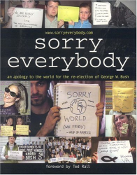 James Zetlen: Sorry, Everybody : An Apology to the World for the Re-Election of George W. Bush