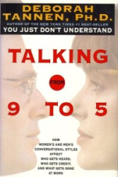 Deborah Tannen: Talking from 9 to 5: How Women's and Men's Conversational Styles Affect Who Gets Heard, Who Gets Credit, and What Gets Done at Work