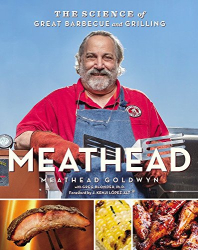 Meathead Goldwyn: Meathead: The Science of Great Barbecue and Grilling