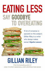Gillian Riley: Eating Less: Say Goodbye to Overeating