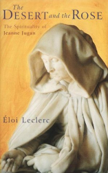 Eloi Leclerc: The Desert and the Rose: The Spirituality of Jeanne Jugan