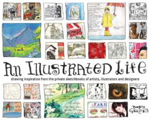 Danny Gregory: An Illustrated Life: Drawing Inspiration from the Private Sketchbooks of Artists, Illustrators and Designers