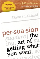 Dave Lakhani: Persuasion The Art of Getting What You Want