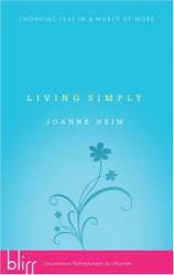 Joanne Heim: Living Simply: Choosing Less in a World of More