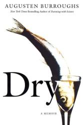 Augusten Burroughs: Dry: A Memoir