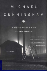 Michael Cunningham: A Home at the End of the World: A Novel