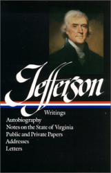 Thomas  Jefferson: Thomas Jefferson : Writings : Autobiography / Notes on the State of Virginia / Public and Private Papers / Addresses / Letters (Library of America)