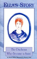 Maria Tobias: Ella's Story: The Duchess Who Became a Saint