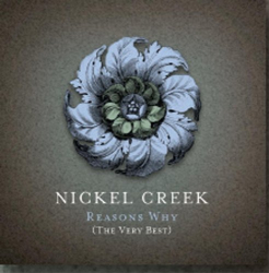Nickel Creek - Reasons Why: The Very Best