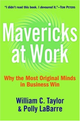 William C. Taylor & Polly LaBarre: Mavericks at Work: Why the Most Original Minds in Business Win