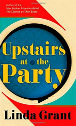 Linda Grant: Upstairs at the Party