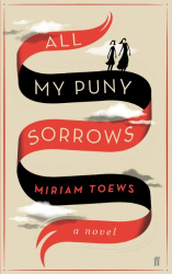 Miriam Toews: All My Puny Sorrows