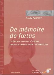 Edmée Gaubert: De mémoire de foetus : L'héritage familial s'inscrit dans nos cellules dès la conception