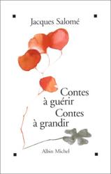 Jacques Salomé: Contes à guérir, contes à grandir