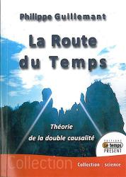 Philippe Guillemant: La route du temps - théorie de la double causalité