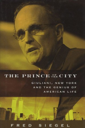 Fred Siegel: The Prince of the City: Giuliani, New York and the Genius of American Life