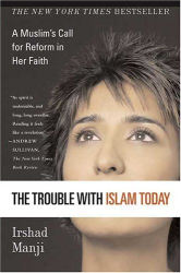 Irshad Manji: The Trouble with Islam Today: A Muslim's Call for Reform in Her Faith