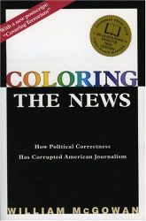 William McGowan: Coloring the News: How Political Correctness Has Corrupted American Journalism