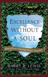 Harry R. Lewis: Excellence Without a Soul: How a Great University Forgot Education
