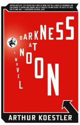 Arthur Koestler: Darkness at Noon: A Novel