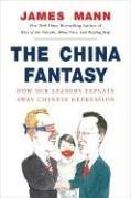 James Mann: The China Fantasy: How Our Leaders Explain Away Chinese Repression
