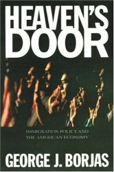 George J. Borjas: Heaven's Door: Immigration Policy and the American Economy