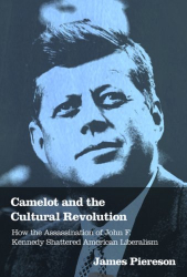 James Piereson: Camelot and the Cultural Revolution: How the Assassination of John F. Kennedy Shattered American Liberalism