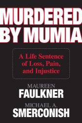 Maureen Faulkner, Michael A. Smerconish: Murdered by Mumia: A Life Sentence of Loss, Pain, and Injustice
