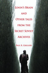 Paul R. Gregory: Lenin's Brain and Other Tales from the Secret Soviet Archives
