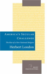 Herbert London: America's Secular Challenge: The Rise of a New National Religion