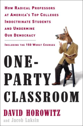 David Horowitz, Jacob Laksin: One-Party Classroom: How Radical Professors at America's Top Colleges Indoctrinate Students and Undermine Our Democracy
