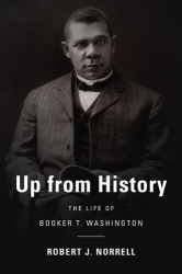 Robert J. Norrell: Up from History: The Life of Booker T. Washington