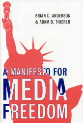 Brian C. Anderson, Adam D. Thierer: A Manifesto for Media Freedom