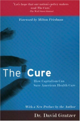 David Gratzer: The Cure: How Capitalism Can Save American Health Care