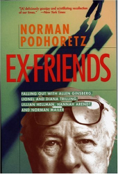 Norman Podhoretz: Ex-Friends: Falling Out with Allen Ginsberg, Lionel and Diana Trilling, Lillian Hellman, Hannah Arendt, and Norman Mailer
