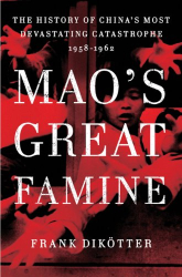 Frank Dikötter: Mao's Great Famine: The History of China's Most Devastating Catastrophe, 1958-1962